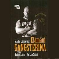 Elämäni gangsterina - Marko Lönnqvist