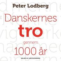 Danskernes tro gennem 1000 år - Peter Lodberg