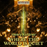 Where the World is Quiet - Henry Kuttner