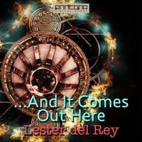 ...And It Comes Out Here - Lester del Rey