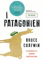 I Patagonien - Bruce Chatwin