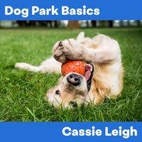 Dog Park Basics - Cassie Leigh