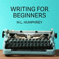 The Beginning Writer's Guide to What You Should Know - M.L. Humphrey