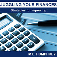 Juggling Your Finances: Strategies for Improving - M.L. Humphrey