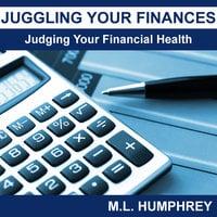Juggling Your Finances: Judging Your Financial Health - M.L. Humphrey