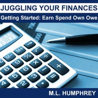 Juggling Your Finances: Getting Started: Earn Spend Own Owe - M.L. Humphrey