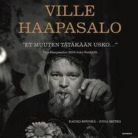 """""""Et muuten tätäkään usko..."""" - Ville Haapasalon 2000-luku Venäjällä - Ville Haapasalo, Kauko Röyhkä, Juha Metso"""