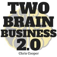 Two-Brain Business 2.0 - Chris Cooper