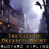 The City Of Dreadful Night - Rudyard Kipling