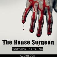 The House Surgeon - Rudyard Kipling