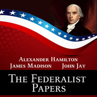 The Federalist Papers - Alexander Hamilton,James Madison