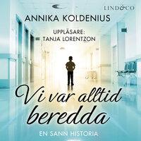 Vi var alltid beredda - En sann historia - Annika Koldenius