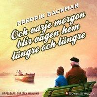 Och varje morgon blir vägen hem längre och längre - Fredrik Backman