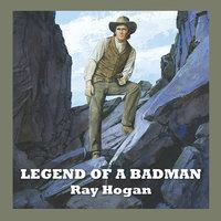 Legend of a Badman - Ray Hogan