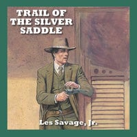 Trail of the Silver Saddle - Les Savage Jr.