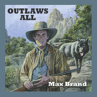 Outlaws All - Max Brand
