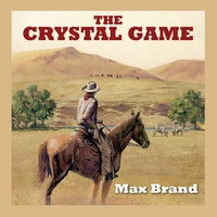 The Crystal Game - Max Brand