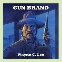 The Gun Brand - Wayne C. Lee