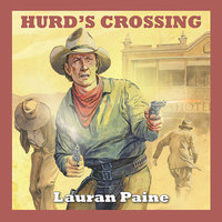 Hurd's Crossing - Lauran Paine
