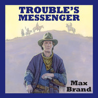 Trouble's Messenger - Max Brand