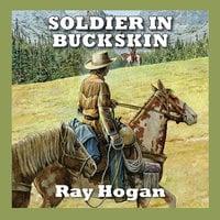 Soldier in Buckskin - Ray Hogan