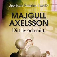 Ditt liv och mitt - Majgull Axelsson