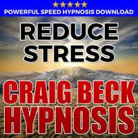 Reduce Stress - Hypnosis Downloads - Craig Beck