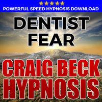 Dentist Fear - Hypnosis Downloads - Craig Beck