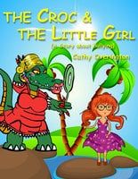 The Croc & The little Girl (A Story About Bullying) - Cathy Overington