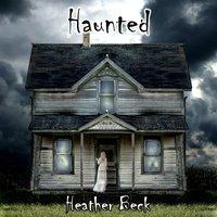 Haunted - Heather Beck