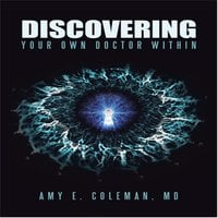 Discovering Your Own Doctor Within - Amy Elizabeth Coleman (MD)