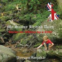 My Sunny British Days - Shreyans Ranjalkar