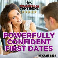 Powerfully Confident First Dates - Dating Confidence for Men - Craig Beck