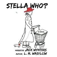 Stella Who? - L.M. Wasylciw