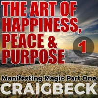 The Art of Happiness - Peace & Purpose - Craig Beck