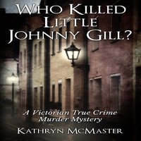 Who Killed Little Johnny Gill? - Kathryn McMaster