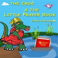 The Croc & The Little Prayer Book - Cathy Overington