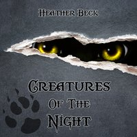 Creatures Of The Night - Heather Beck