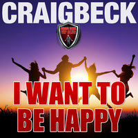 I Want to Be Happy - Swallow the Happy Pill Extended Edition - Craig Beck