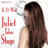 Juliet Takes Stage - An Erotic Student-Teacher Romance - K.D. West