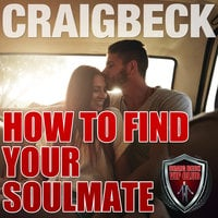 How to Find Your Soulmate - Craig Beck