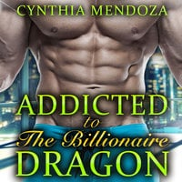 Menage: Addicted to The Billionaire Dragon - Cynthia Mendoza