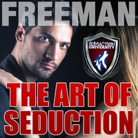 The Art of Seduction - How to Make Her Want You - PUA Freeman