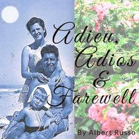 ADIEU ADIOS & FAREWELL - Albert Russo