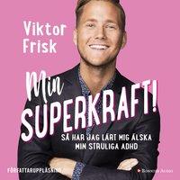 Min superkraft! : Så har jag lärt mig älska min struliga adhd - Mia Gahne, Viktor Frisk