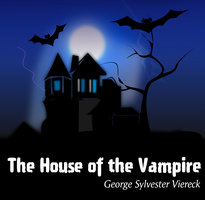 The House of the Vampire - George Sylvester Viereck