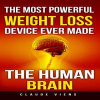 The Most Powerful Weight Loss Device Ever Made - The Human Brain - Claude Viens