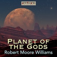 The Planet of the Gods - Robert Moore Williams