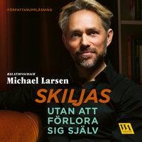 Skiljas utan att förlora sig själv - Michael Larsen