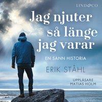 Jag njuter så länge jag varar - Erik Ståhl